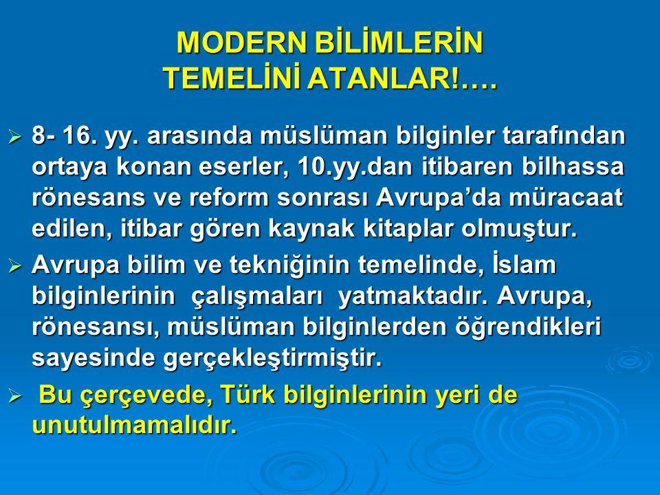 MODERN BİLİMLERİN TEMELİNİ ATANLAR!….