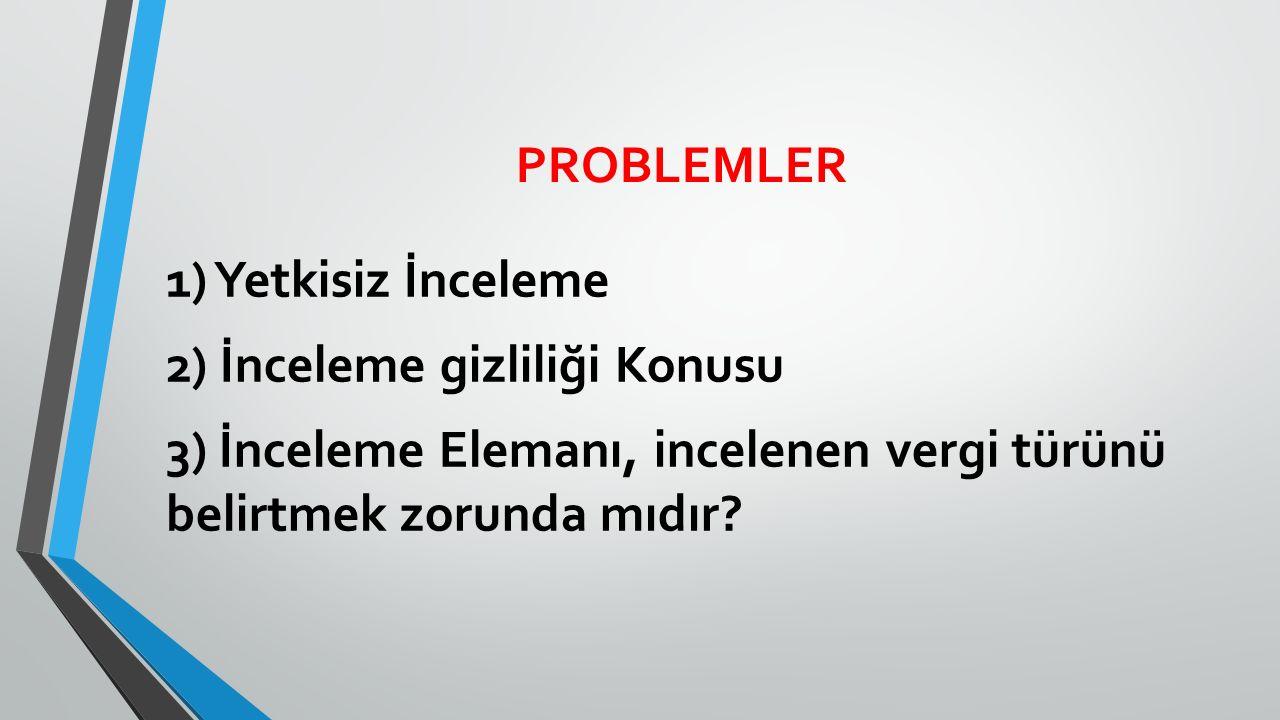 PROBLEMLER 1) Yetkisiz İnceleme 2) İnceleme gizliliği Konusu 3) İnceleme Elemanı, incelenen vergi türünü belirtmek zorunda mıdır.