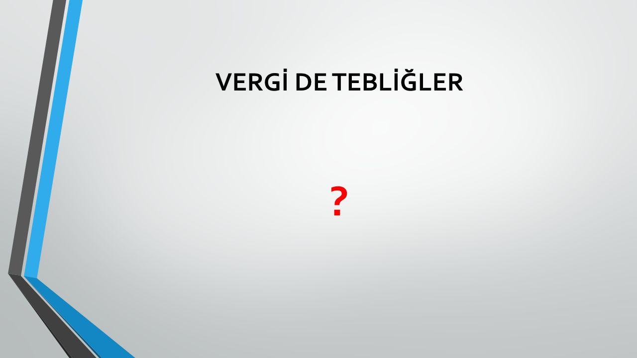 VERGİ DE TEBLİĞLER