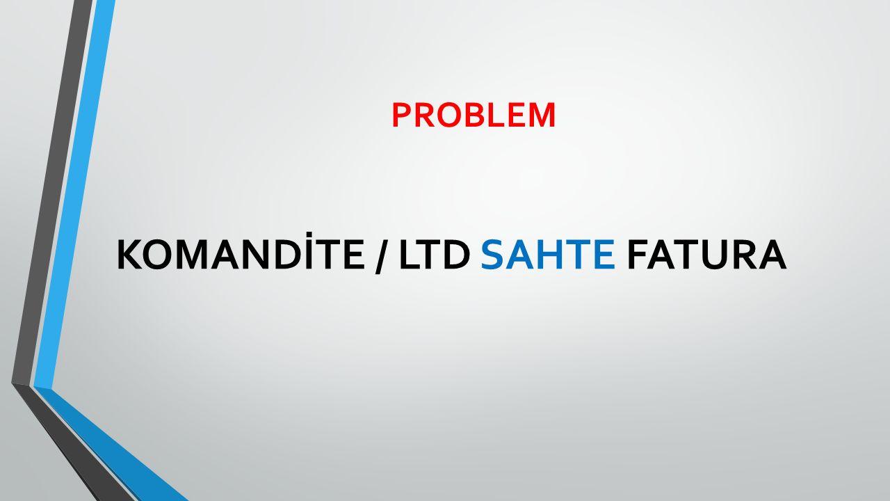 KOMANDİTE / LTD SAHTE FATURA