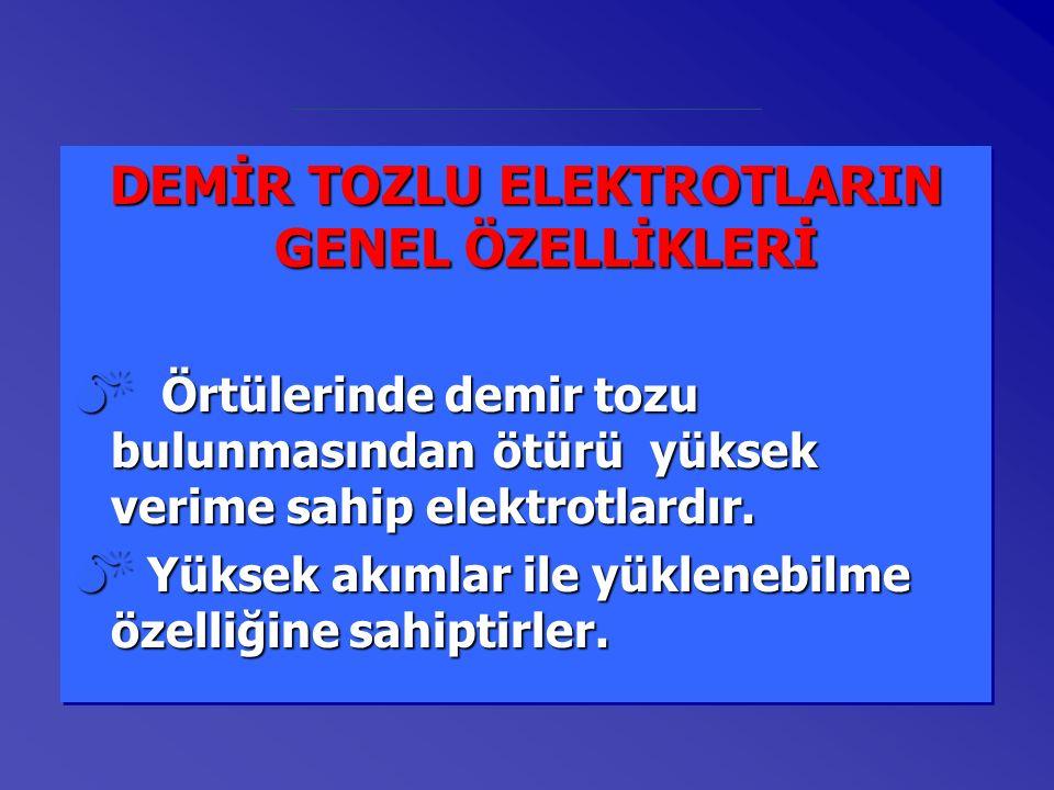 DEMİR TOZLU ELEKTROTLARIN GENEL ÖZELLİKLERİ