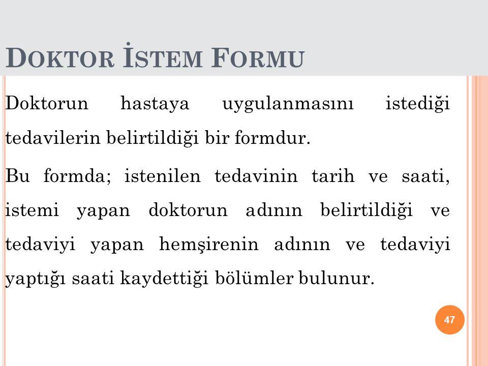 Doktor İstem Formu Doktorun hastaya uygulanmasını istediği tedavilerin belirtildiği bir formdur.