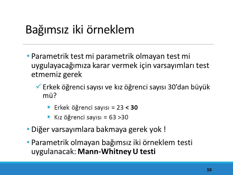 Bağımsız iki örneklem Parametrik test mi parametrik olmayan test mi uygulayacağımıza karar vermek için varsayımları test etmemiz gerek.