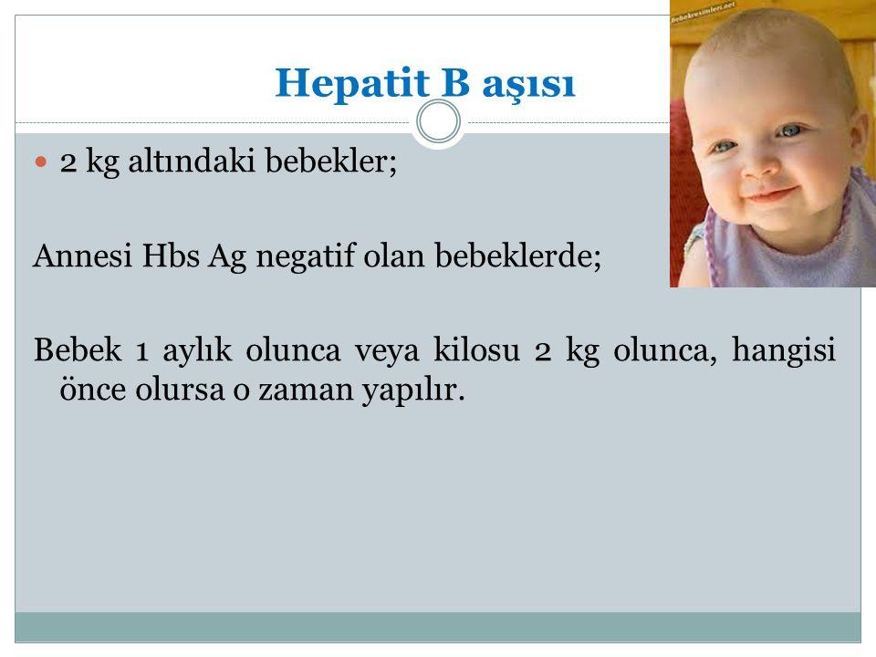 Hepatit B aşısı 2 kg altındaki bebekler;