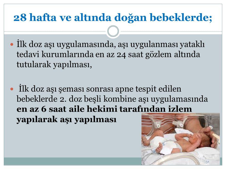 28 hafta ve altında doğan bebeklerde;