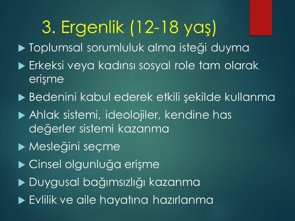3. Ergenlik (12-18 yaş) Toplumsal sorumluluk alma isteği duyma