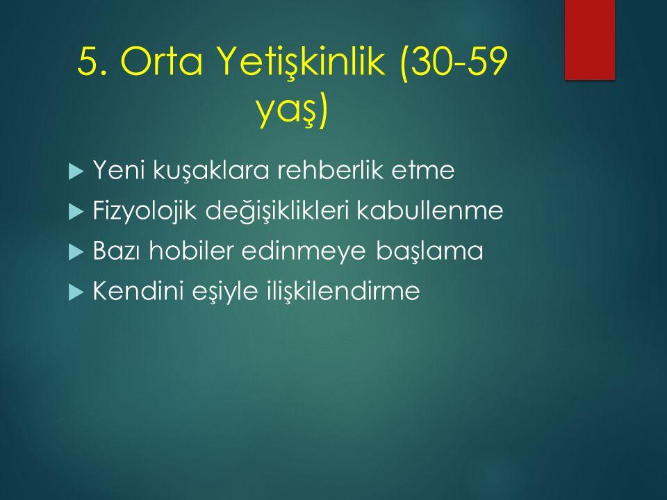 5. Orta Yetişkinlik (30-59 yaş)