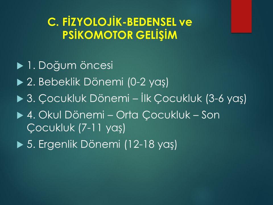C. FİZYOLOJİK-BEDENSEL ve PSİKOMOTOR GELİŞİM