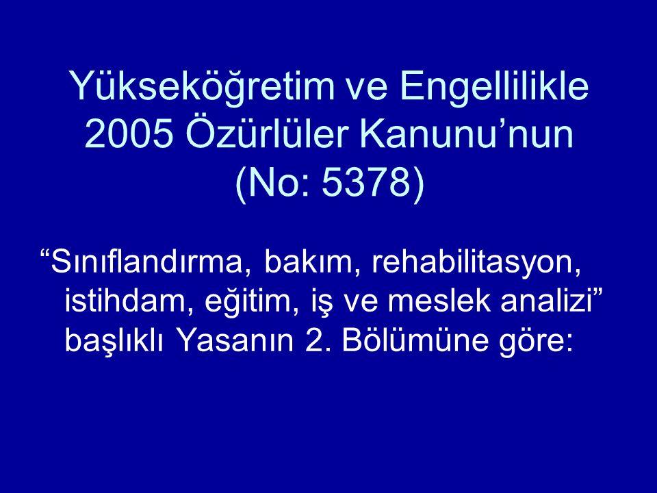 Yükseköğretim ve Engellilikle 2005 Özürlüler Kanunu'nun (No: 5378)