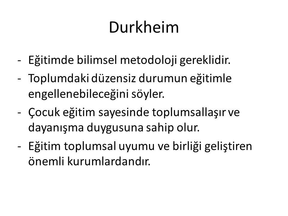Durkheim Eğitimde bilimsel metodoloji gereklidir.