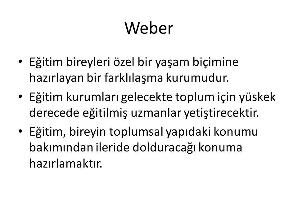 Weber Eğitim bireyleri özel bir yaşam biçimine hazırlayan bir farklılaşma kurumudur.