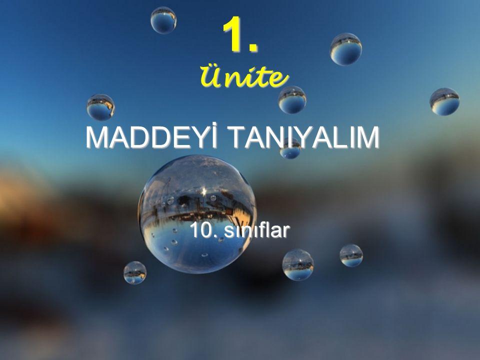 1. Ünite MADDEYİ TANIYALIM 10. sınıflar