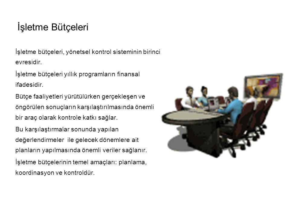 İşletme Bütçeleri İşletme bütçeleri, yönetsel kontrol sisteminin birinci evresidir. İşletme bütçeleri yıllık programların finansal ifadesidir.