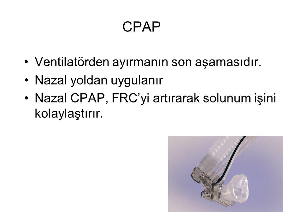 CPAP Ventilatörden ayırmanın son aşamasıdır. Nazal yoldan uygulanır