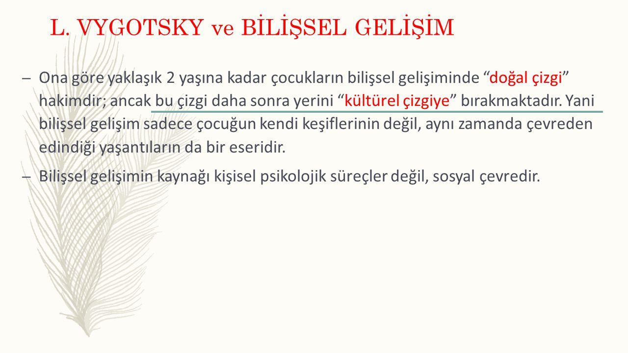 L. VYGOTSKY ve BİLİŞSEL GELİŞİM