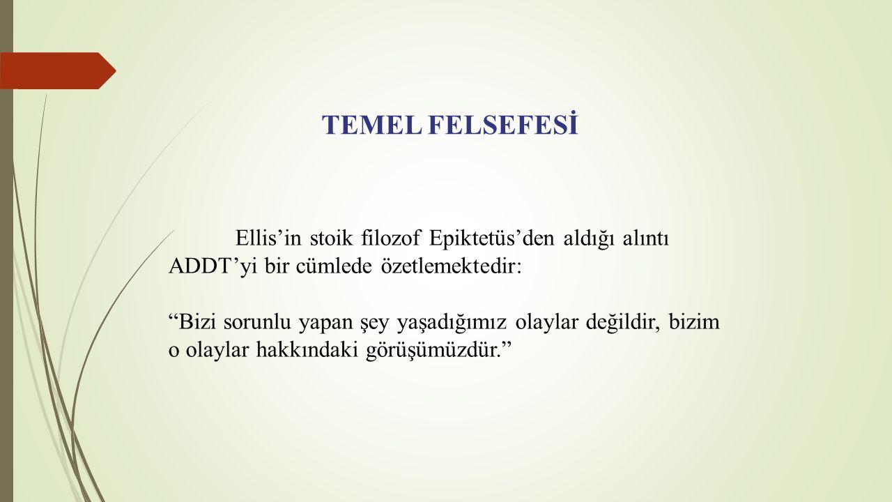 TEMEL FELSEFESİ Ellis'in stoik filozof Epiktetüs'den aldığı alıntı ADDT'yi bir cümlede özetlemektedir:
