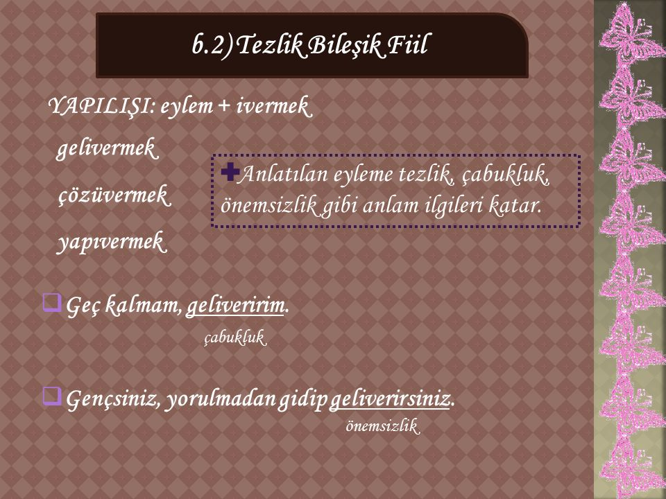 b.2) Tezlik Bileşik Fiil YAPILIŞI: eylem + ivermek çözüvermek