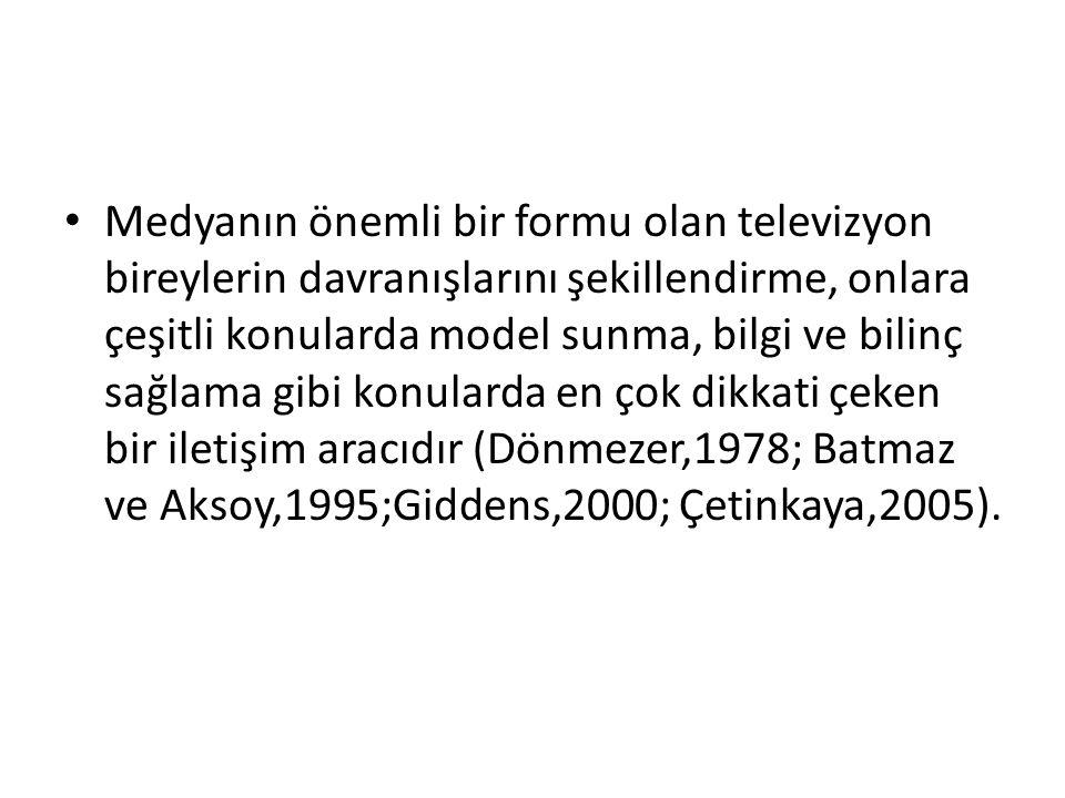 Medyanın önemli bir formu olan televizyon bireylerin davranışlarını şekillendirme, onlara çeşitli konularda model sunma, bilgi ve bilinç sağlama gibi konularda en çok dikkati çeken bir iletişim aracıdır (Dönmezer,1978; Batmaz ve Aksoy,1995;Giddens,2000; Çetinkaya,2005).