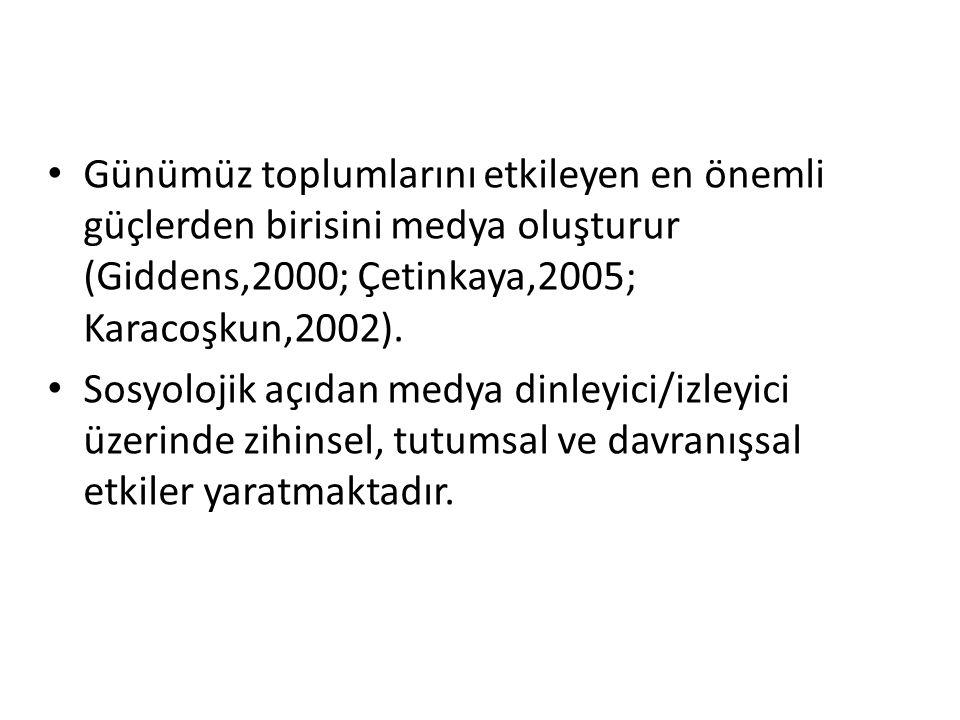 Günümüz toplumlarını etkileyen en önemli güçlerden birisini medya oluşturur (Giddens,2000; Çetinkaya,2005; Karacoşkun,2002).