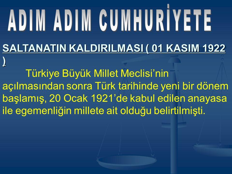 ADIM ADIM CUMHURİYETE SALTANATIN KALDIRILMASI ( 01 KASIM 1922 )