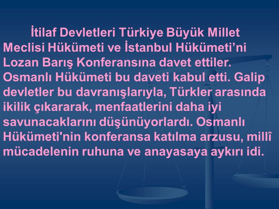 İtilaf Devletleri Türkiye Büyük Millet Meclisi Hükümeti ve İstanbul Hükümeti'ni Lozan Barış Konferansına davet ettiler.