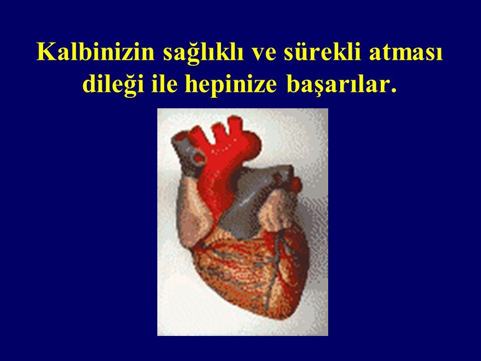 Kalbinizin sağlıklı ve sürekli atması dileği ile hepinize başarılar.