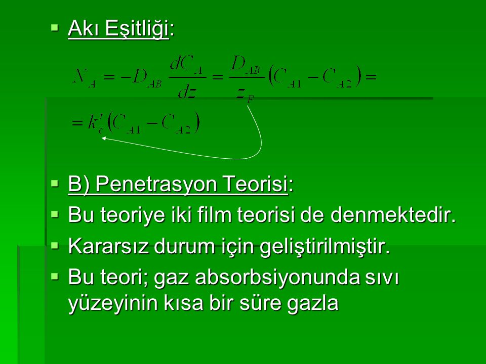 Akı Eşitliği: B) Penetrasyon Teorisi: Bu teoriye iki film teorisi de denmektedir. Kararsız durum için geliştirilmiştir.