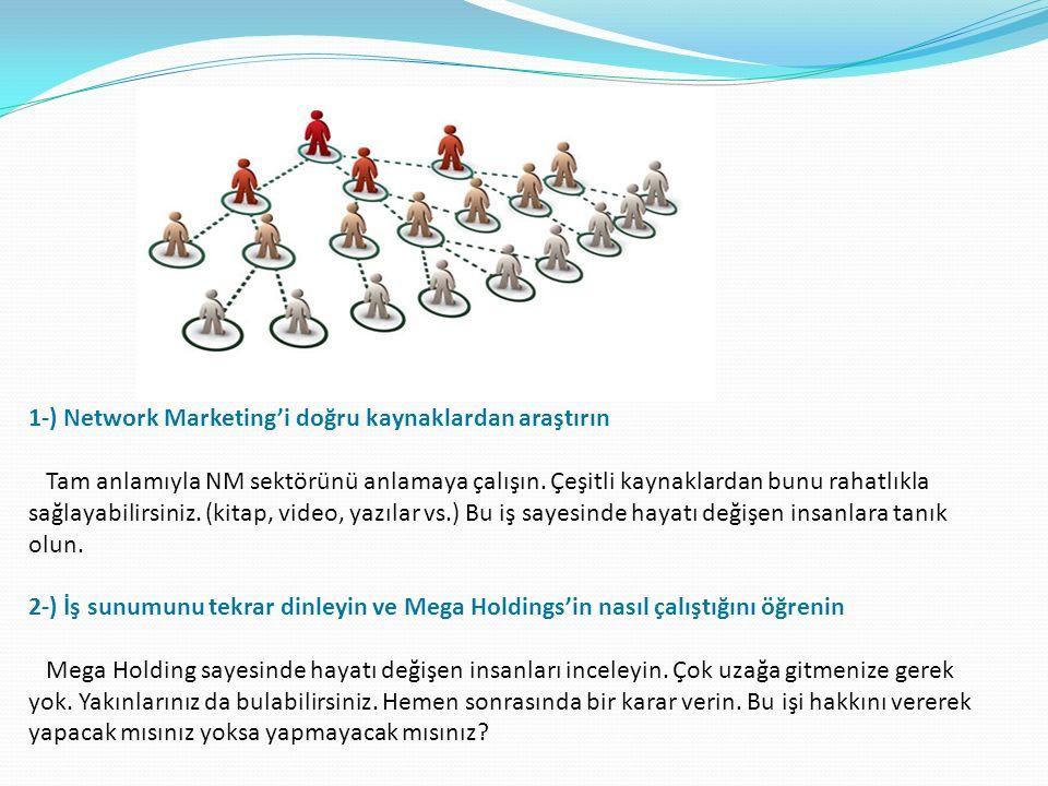 1-) Network Marketing'i doğru kaynaklardan araştırın Tam anlamıyla NM sektörünü anlamaya çalışın.