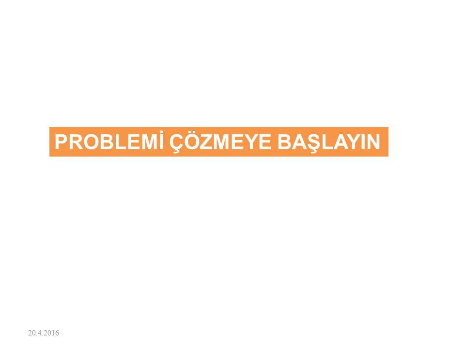 PROBLEMİ ÇÖZMEYE BAŞLAYIN