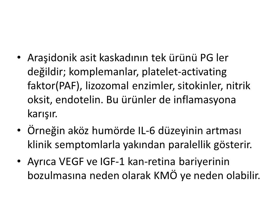 Araşidonik asit kaskadının tek ürünü PG ler değildir; komplemanlar, platelet-activating faktor(PAF), lizozomal enzimler, sitokinler, nitrik oksit, endotelin. Bu ürünler de inflamasyona karışır.