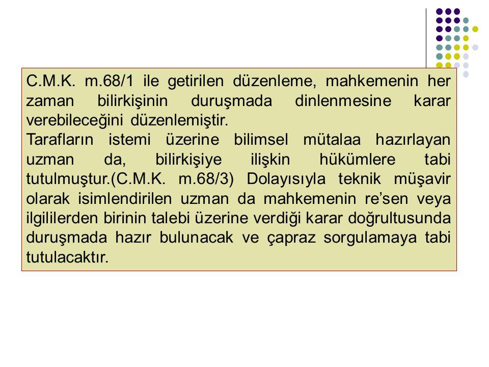 C.M.K. m.68/1 ile getirilen düzenleme, mahkemenin her zaman bilirkişinin duruşmada dinlenmesine karar verebileceğini düzenlemiştir.