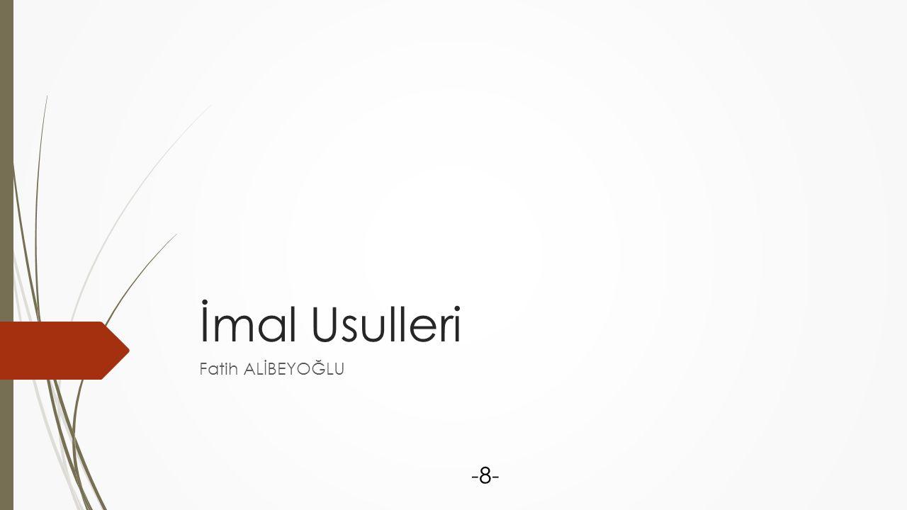 İmal Usulleri Fatih ALİBEYOĞLU -8-