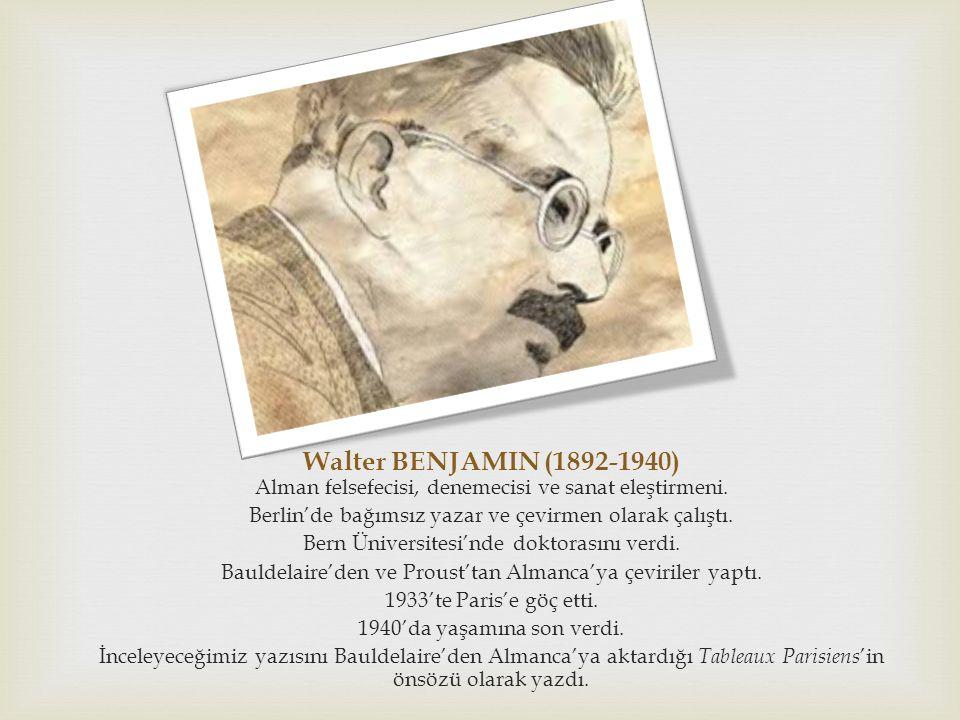 Walter BENJAMIN (1892-1940) Alman felsefecisi, denemecisi ve sanat eleştirmeni.