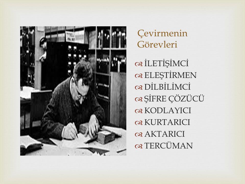 Çevirmenin Görevleri İLETİŞİMCİ ELEŞTİRMEN DİLBİLİMCİ ŞİFRE ÇÖZÜCÜ