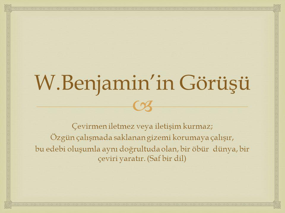 W.Benjamin'in Görüşü Çevirmen iletmez veya iletişim kurmaz;