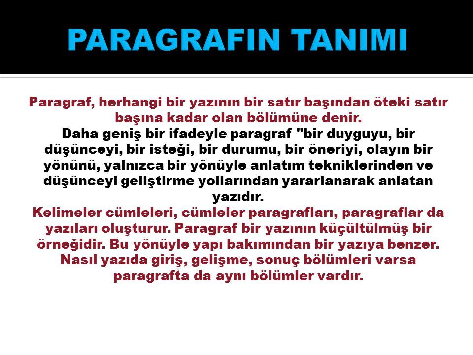 PARAGRAFIN TANIMI Paragraf, herhangi bir yazının bir satır başından öteki satır başına kadar olan bölümüne denir.