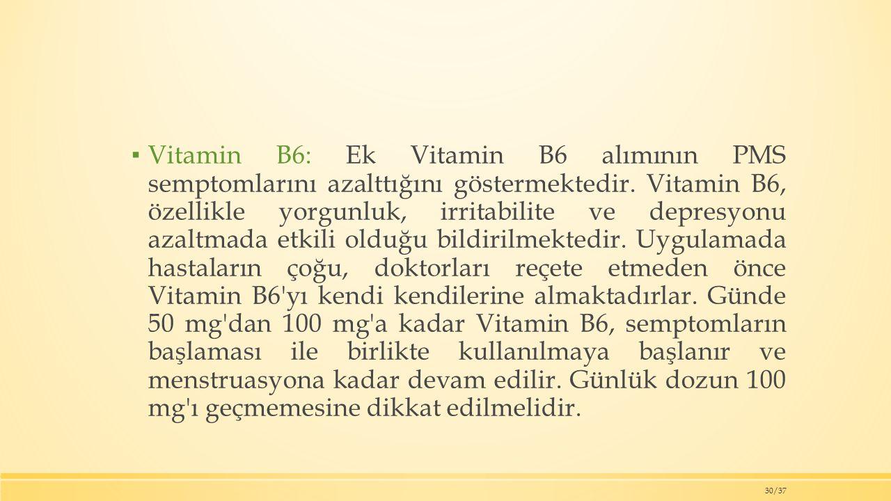 Vitamin B6: Ek Vitamin B6 alımının PMS semptomlarını azalttığını göstermektedir.
