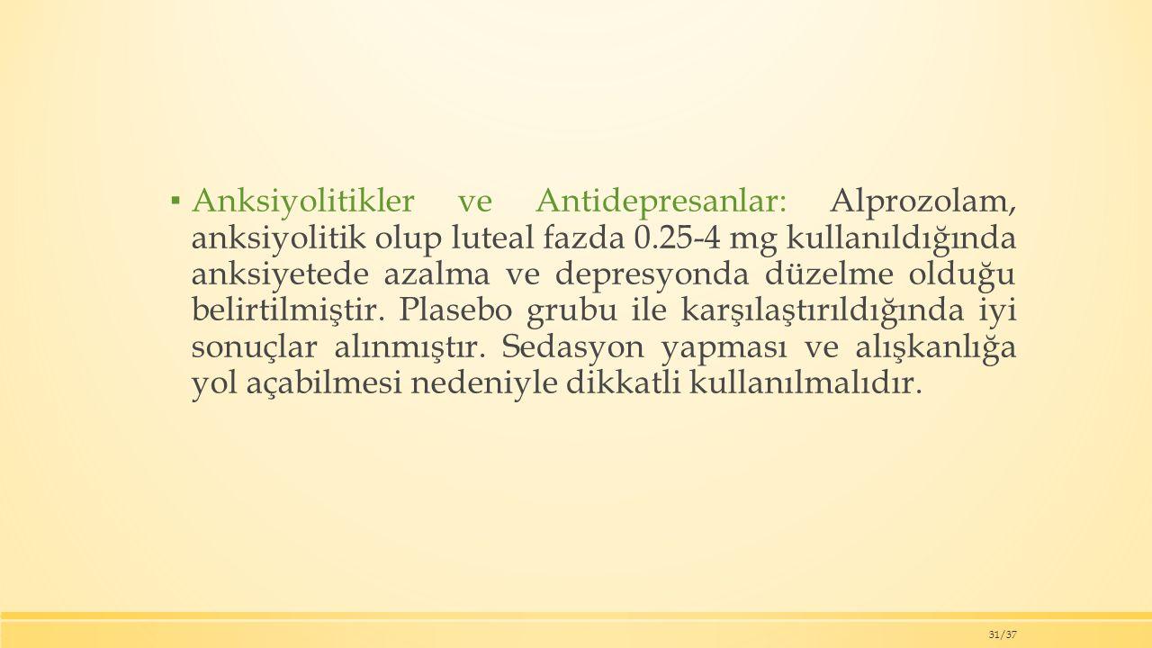 Anksiyolitikler ve Antidepresanlar: Alprozolam, anksiyolitik olup luteal fazda 0.25-4 mg kullanıldığında anksiyetede azalma ve depresyonda düzelme olduğu belirtilmiştir.