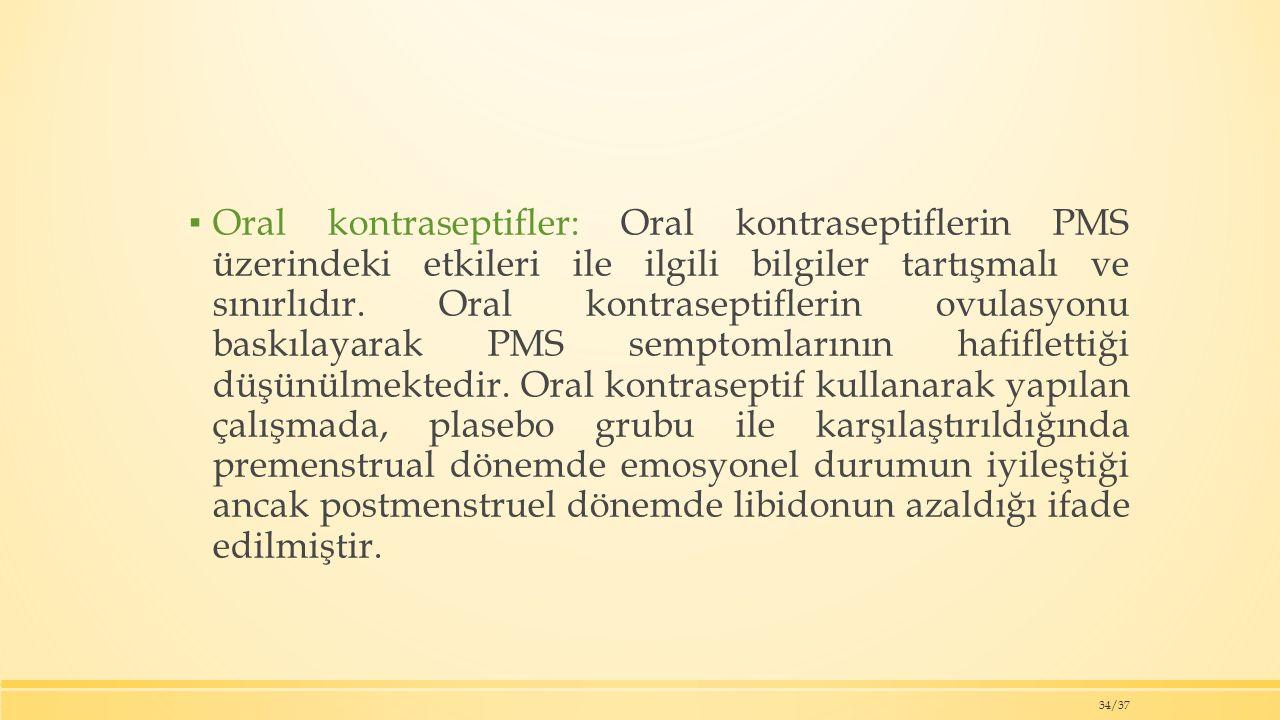 Oral kontraseptifler: Oral kontraseptiflerin PMS üzerindeki etkileri ile ilgili bilgiler tartışmalı ve sınırlıdır.