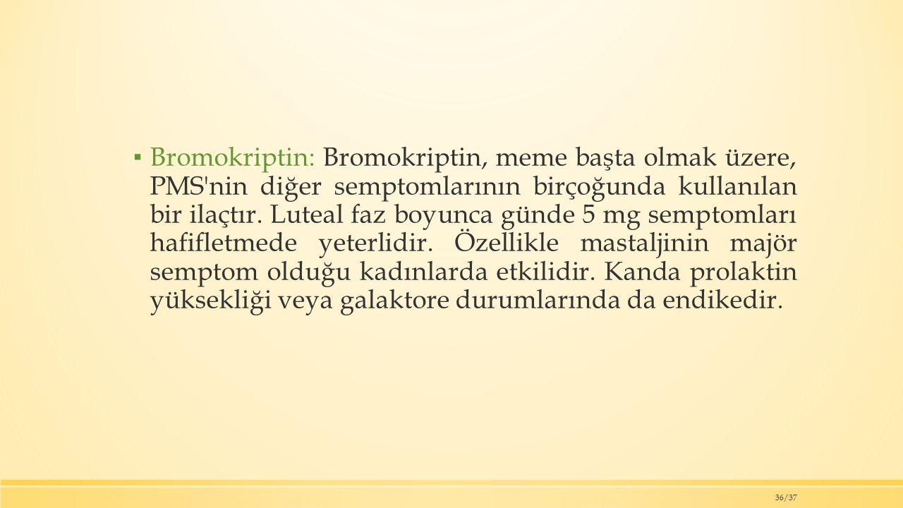 Bromokriptin: Bromokriptin, meme başta olmak üzere, PMS nin diğer semptomlarının birçoğunda kullanılan bir ilaçtır.