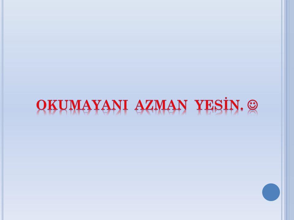 OkumayanI AZMAN YESİN. 