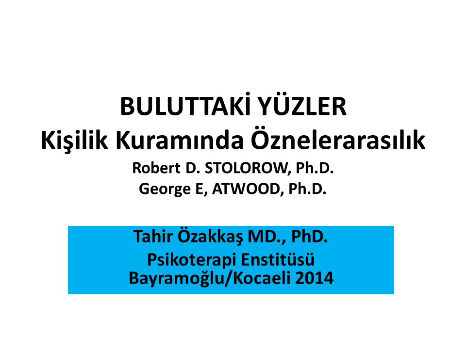 Tahir Özakkaş MD., PhD. Psikoterapi Enstitüsü Bayramoğlu/Kocaeli 2014