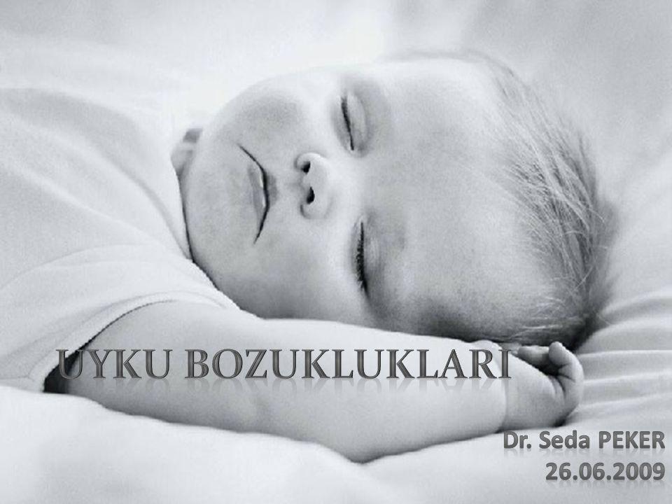 UYKU BOZUKLUKLARI Dr. Seda PEKER 26.06.2009