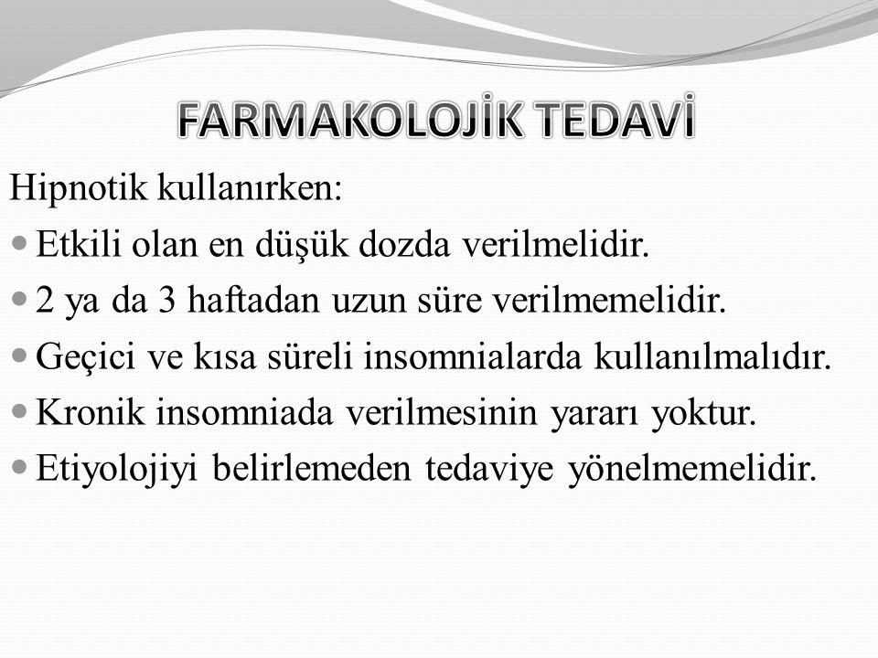 FARMAKOLOJİK TEDAVİ Hipnotik kullanırken: