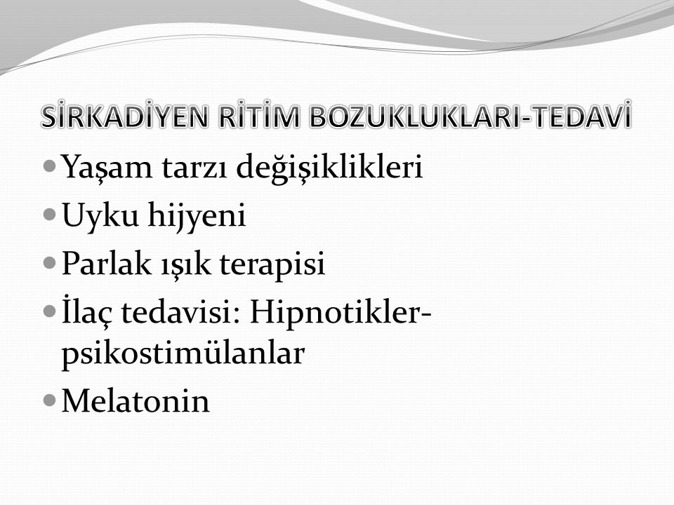 SİRKADİYEN RİTİM BOZUKLUKLARI-TEDAVİ