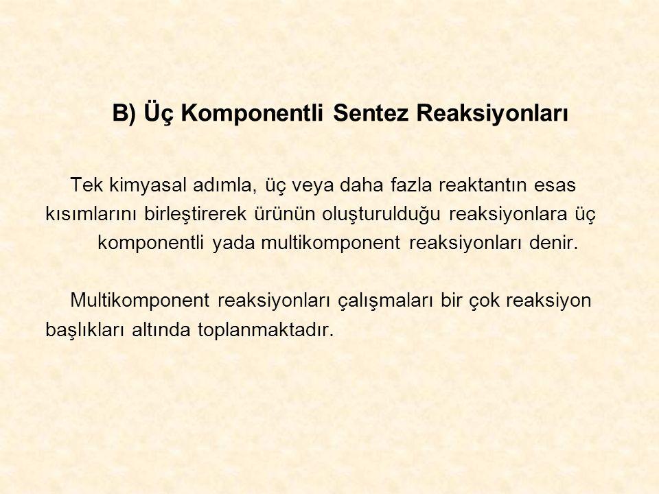 B) Üç Komponentli Sentez Reaksiyonları