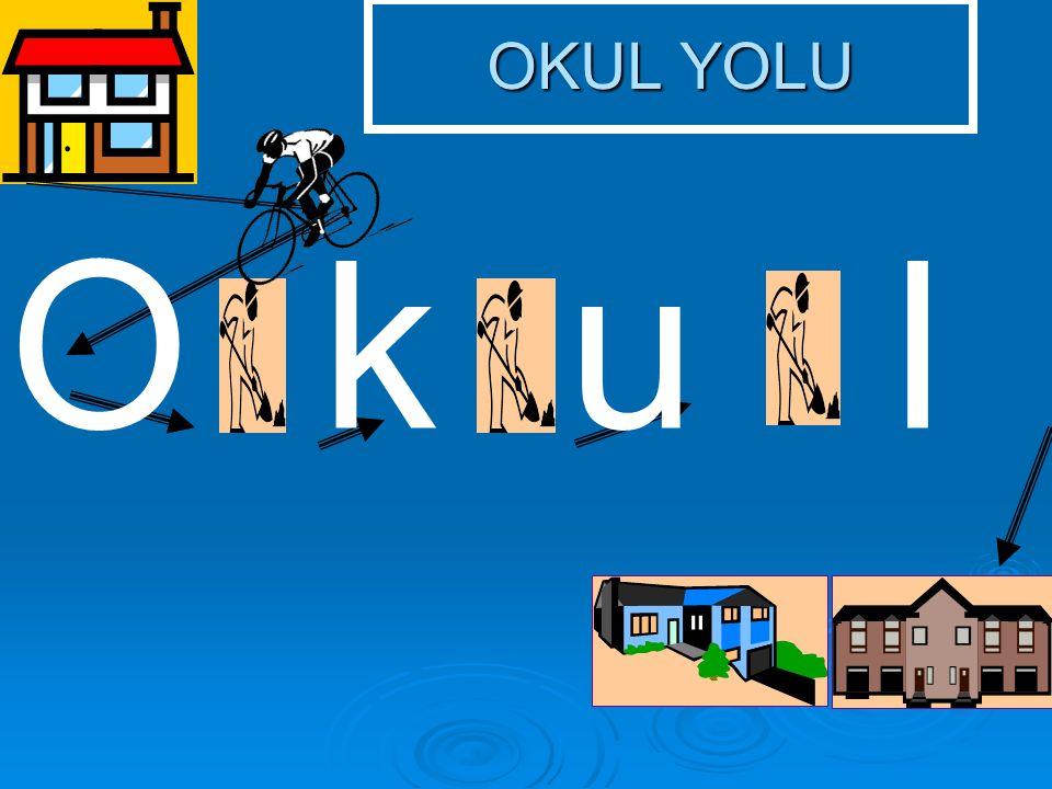 OKUL YOLU O k u l