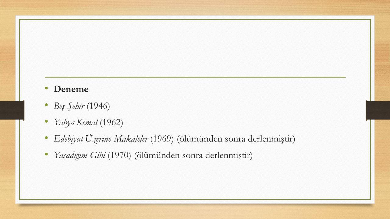 Deneme Beş Şehir (1946) Yahya Kemal (1962) Edebiyat Üzerine Makaleler (1969) (ölümünden sonra derlenmiştir)