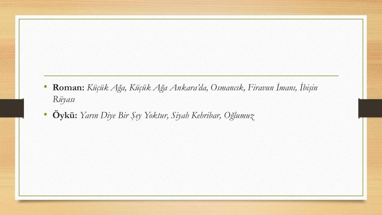 Roman: Küçük Ağa, Küçük Ağa Ankara'da, Osmancık, Firavun İmanı, İbişin Rüyası