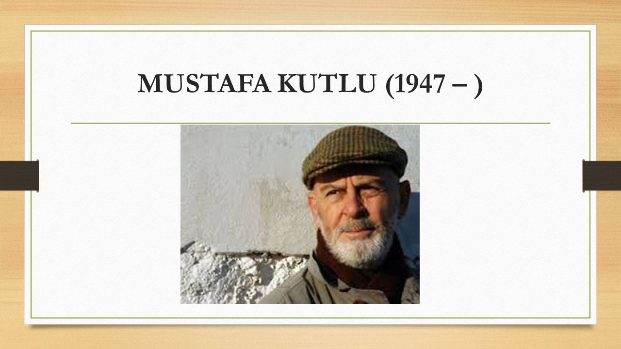 MUSTAFA KUTLU (1947 – )